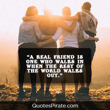 a real friend is one who walks in when the rest of the world walks out cute life quotes