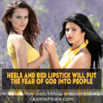 heels and red lipstick will put the fear of god into people cute quotes for girls