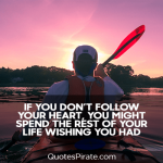 if you dont follow your heart cute life quotes