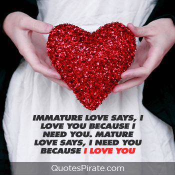 immature love says I love you because I need you cute relationship quotes