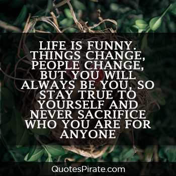 life is funny things change people change cute life quotes