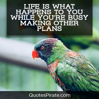 life is what happens to you cute life quotes