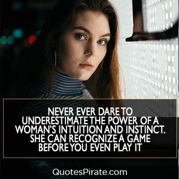never ever dare to underestimate the power of a womans cute quotes for girls