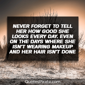 never forget to tell her how good she looks every day cute relationship quotes