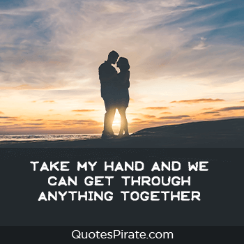 take my hand and we can get through anything together cute couples quotes