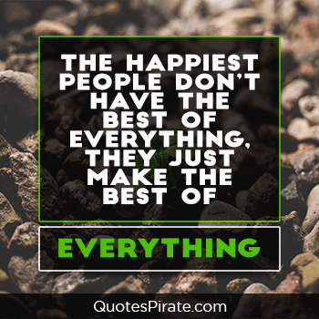 the happiest people dont have the best of everything cute life quotes