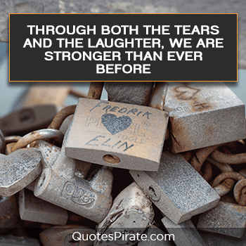 through both the tears and the laughter we are stronger than ever before cute relationship quotes