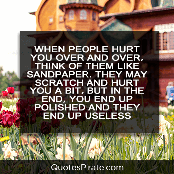 when people hurt you over and over cute life quotes
