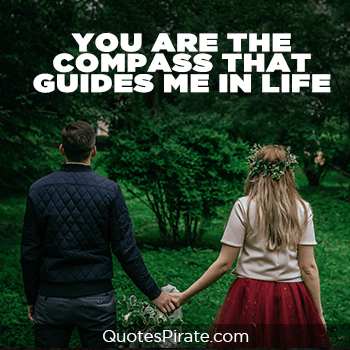 you are the compass that guides me in life cute relationship quotes