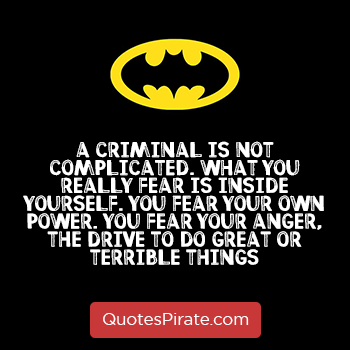 a criminal is not complicated what you really fear is inside yourself batman quotes
