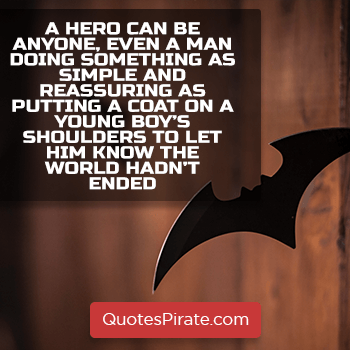 a hero can be anyone even a man doing something as simple batman quotes