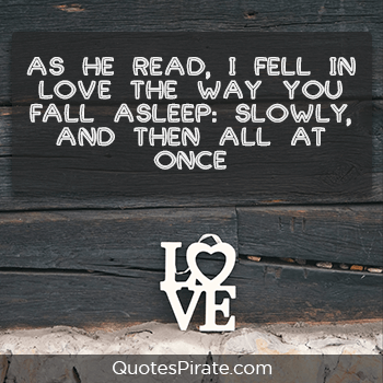 as he read i fell in love the way you fall asleep sweet quotes