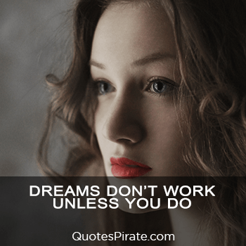 dreams dont work unless you do sassy quotes