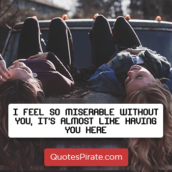 i feel so miserable without you sarcastic quotes
