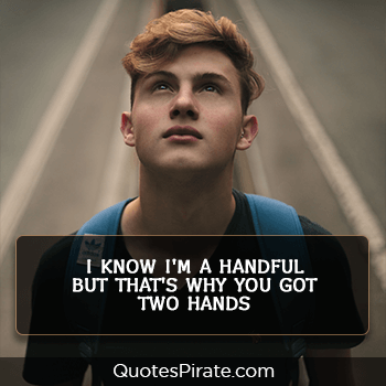 i know i am a handful but thats why you have got two hands savage quotes