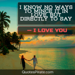 i know no ways to mince it in love sweet quotes