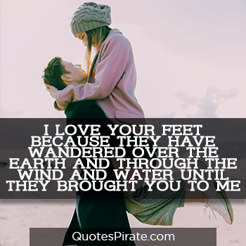 i love your feet because they have wandered over the earth sweet quotes