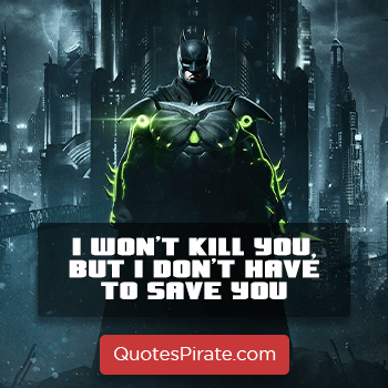 i wont kill you but i dont have to save you batman quotes