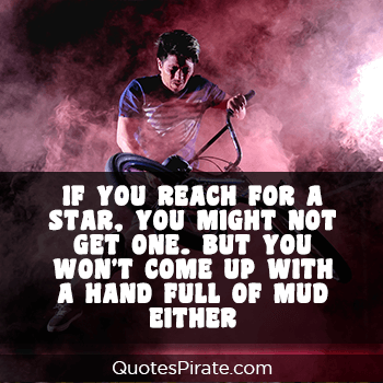 if you reach for a star you might not get one cool quotes