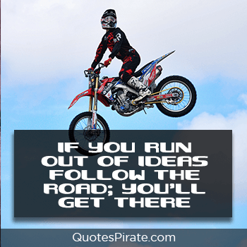 if you run out of ideas follow the road cool quotes