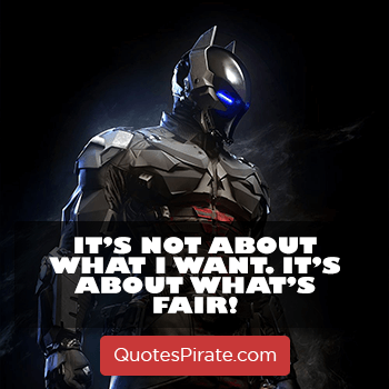 its not about what i want its about what is fair batman quotes