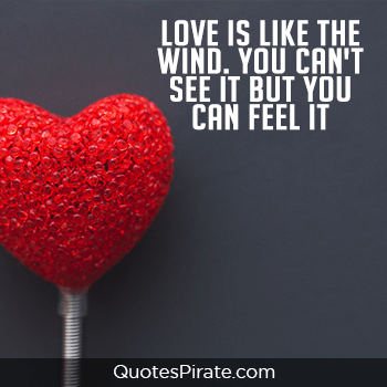 love is like the wind you cant see it but you can feel it sweet quotes