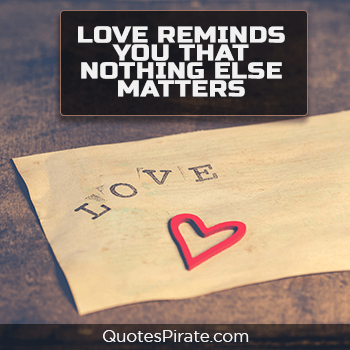 love reminds you that nothing else matters sweet quotes
