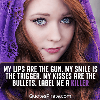 my lips are the gun my smile is the trigger savage quotes