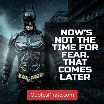 now is not the time for fear that comes later batman quotes