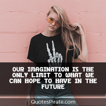 our imagination is the only limit to what we can cool quotes