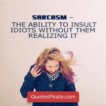 sarcasm the ability to insult idiots without them realizing it sarcastic quotes