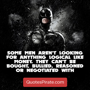 some men arent looking for anything logical like money batman quotes