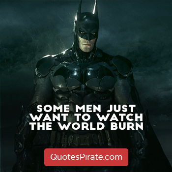 some men just want to watch the world burn batman quotes