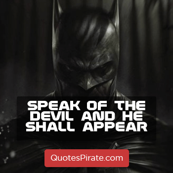 speak of the devil and he shall appear batman quotes