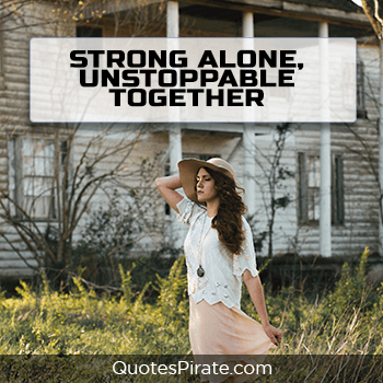 strong alone unstoppable together sassy quotes