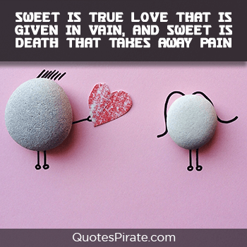 sweet is true love that is given in vain sweet quotes