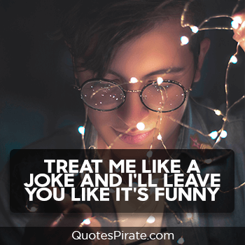 treat me like a joke and i will leave you like its funny savage quotes