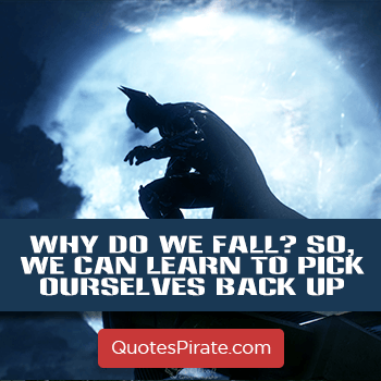 why do we fall so we can learn to pick ourselves back up batman quotes