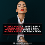 worry never climbed a hill worry never paid a bill cool quotes