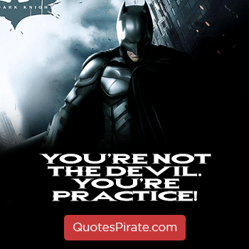 you are not the devil you are practice batman quotes