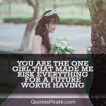 you are the one girl that made me risk everything sweet quotes