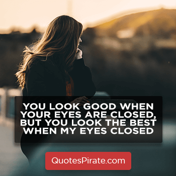you look good when your eyes are closed sarcastic quotes