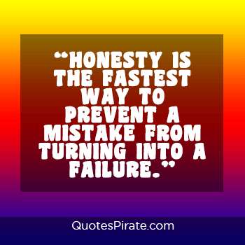 honesty is the fastest way to prevent a mistake from becoming a failure