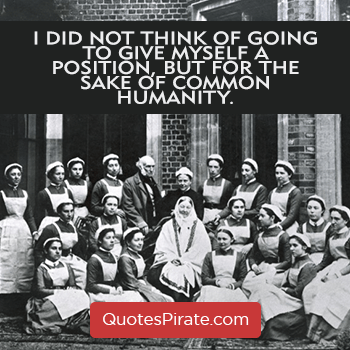 i did not think of going to give myself a position but for the sake of common humanity florence nightingale quotes