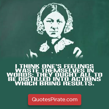 i think ones feelings waste themselves in words florence nightingale quotes