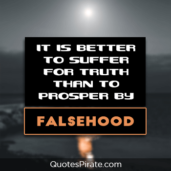it is better to suffer for truth than to prosper by falsehood