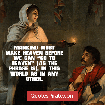 mankind must make heaven before we can go to heaven florence nightingale quotes