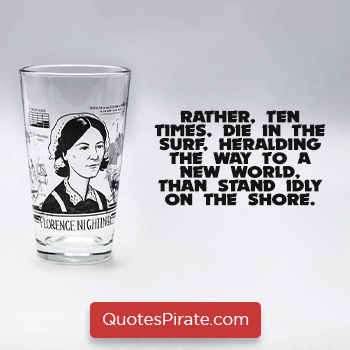 rather ten times die in the surf heralding the way to a new world florence nightingale quotes