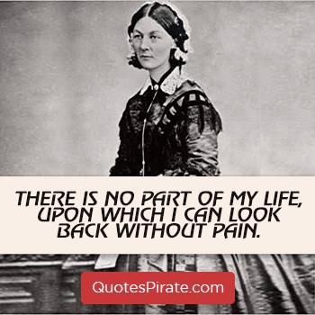 there is no part of my life upon which i can look back without pain florence nightingale quotes