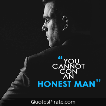you cannot con an honest man